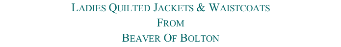 Ladies Quilted Jackets & Waistcoats From  Beaver Of Bolton